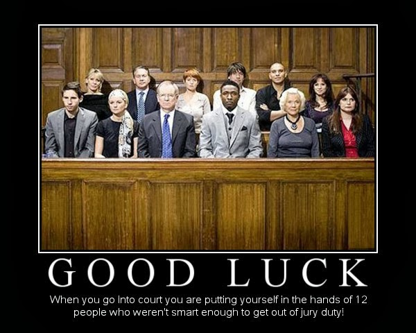 Special Episode - The Jury Good-luck-when-you-go-into-court-you-are-putting-yourself-in-the-hands-of-12-people-who-weren-39-t-smart-enough-to-get-out-of-jury-duty
