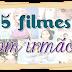 5 filmes | Com irmãos