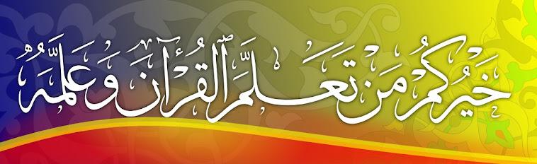 """""""Sebaik-baik Kamu adalah Barang Siapa yang Mempelajari Al-Qur'an dan yang Mengajarkannya"""""""