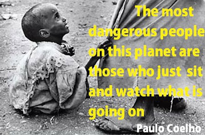The most dangerous people on this planet are those who just sit and watch what is going on.
