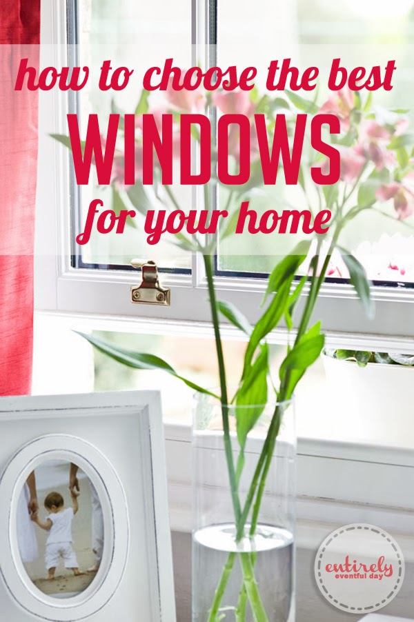 How to Choose the Best Windows for your Home ~ Entirely ...