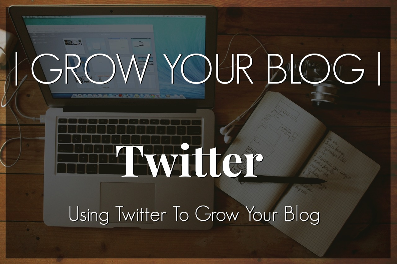 Grow Your Blog With Twitter, Using Twitter to Grow Your Blog, Tips for using Twitter to grow your blog