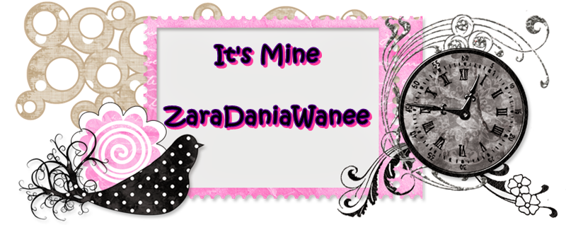 It's  Mine ~ ZaraDaniaWanee