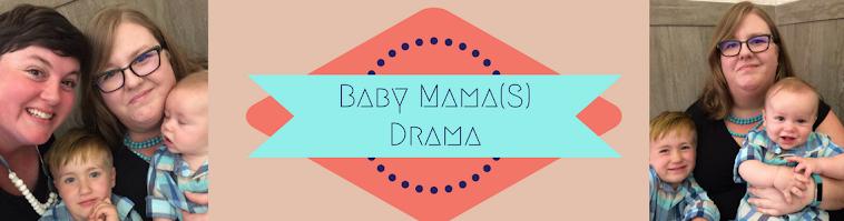 Baby Mama(s) Drama
