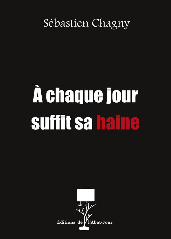 """Préface du recueil de nouvelles """"A chaque jour suffit sa haine"""" de Sébastien Chagny"""