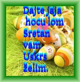 Dajte jaja hoću lom.  Sretan vam Uskrs želim.