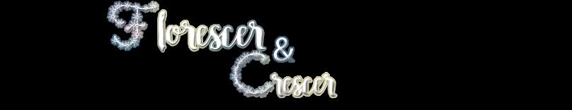 Florescer&Crescer