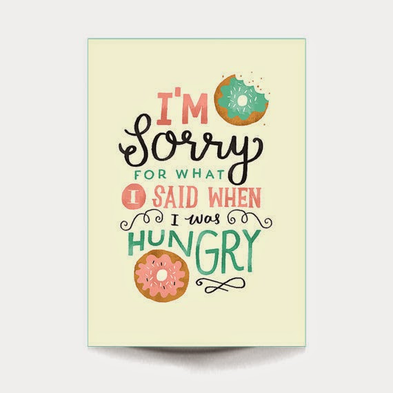 sorry for what I said when I was hungry creative quote