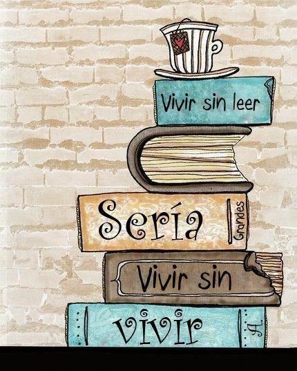 Frases Para La Vida: Vivir Sin Leer Sería Vivir Sin Vivir
