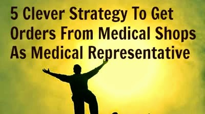 5 Clever Strategy To Get Orders From Medical Shops As Medical Representative