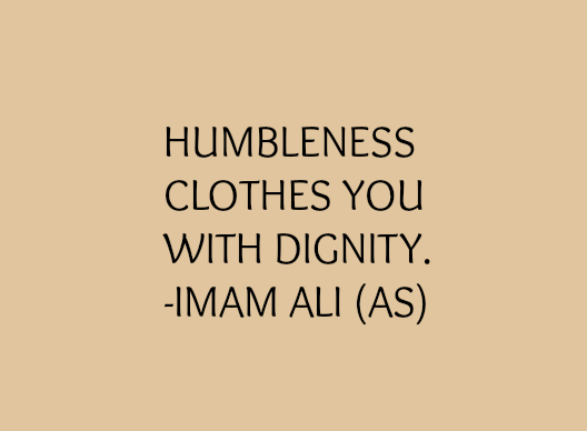 HUMBLENESS CLOTHES YOU WITH DIGNITY.