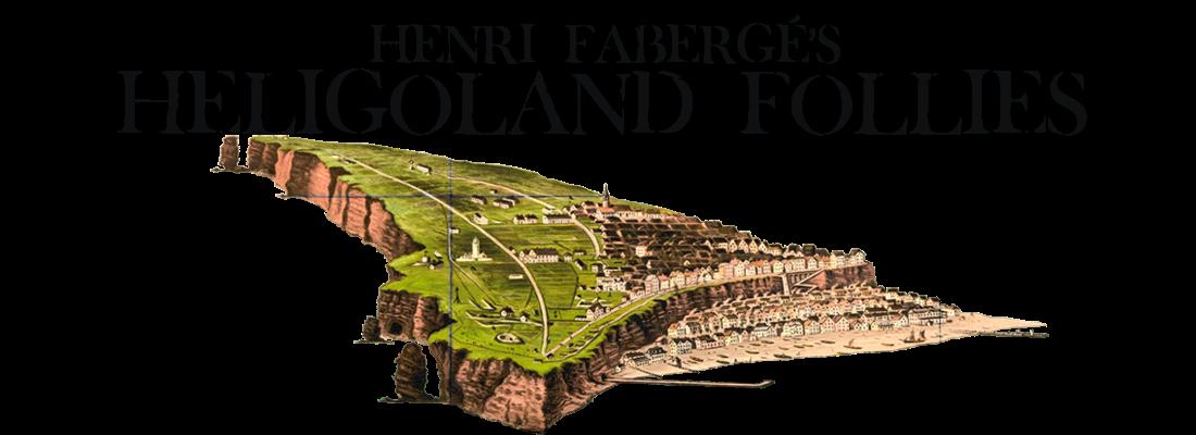 HENRI FABERGE'S HELIGOLAND FOLLIES