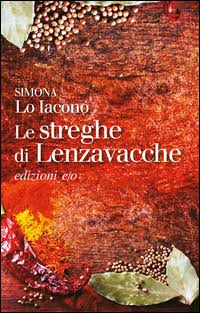 Simona Lo Iacono - Le streghe di Lenzavacche, Casa editrice E/O, 2016.