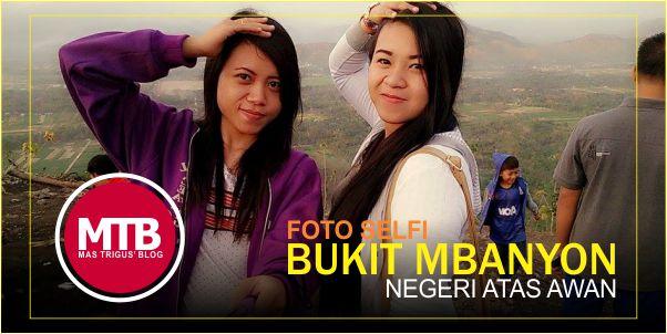 Foto Selfie di Bukit Mbanyon, Negeri Atas Awan nya Trenggalek