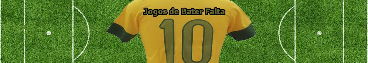 JOGOS DE BATER FALTA