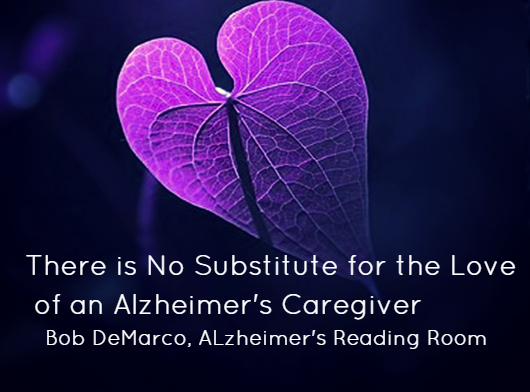 There is no substitute for the love of an Alzheimer's Caregiver