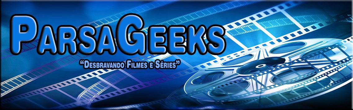 ParsaGeeks - Desbravando Filmes e Séries
