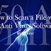 How to Scan a File with 50 Anti Virus Softwares Online