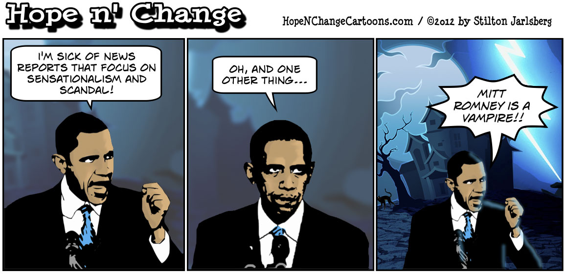 Barack Obama calls for less sensationalism in the news before accusing Romney of being a vampire, hopenchange, hope and change, hope n' change, stilton jarlsberg, conservative, tea party, political cartoon