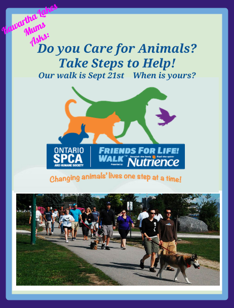 Kawartha Lakes Mums Asks Do You Care About Animals? Our Walk is Sept 21st When is Yours? Ontario SPCA Friends for Life Walk sponsored by Nutriscience