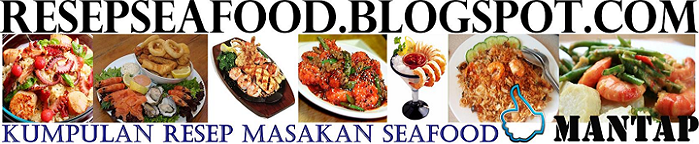 Seafood Recipes | Resep Masakan Seafood Indonesia