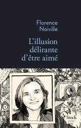 L'illusion délirante d'être aimé - Florence Noiville