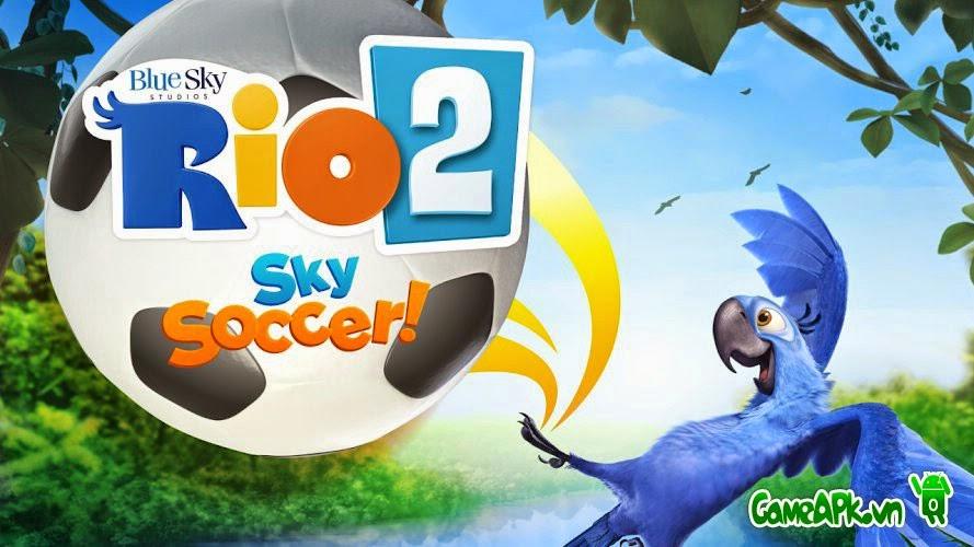 RIO 2 Sky Soccer! v1.2.2 Full cho Android