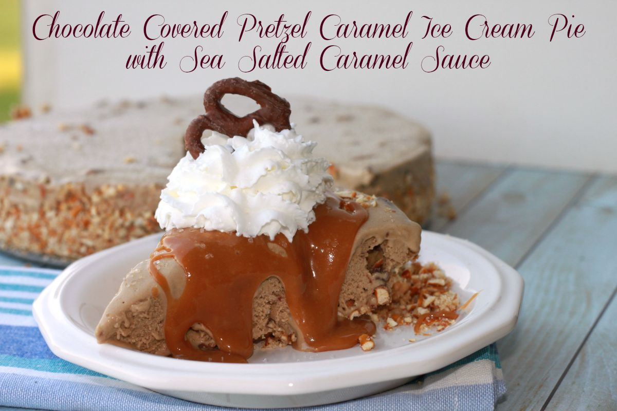 ... Covered Pretzel Caramel Ice Cream Pie with Sea Salted Caramel Sauce