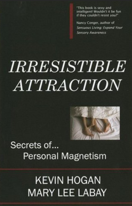 Download PDF Irresistible Attraction Secrets of Personal Magnetism by Kevin Hogan and Mary Lee Labay