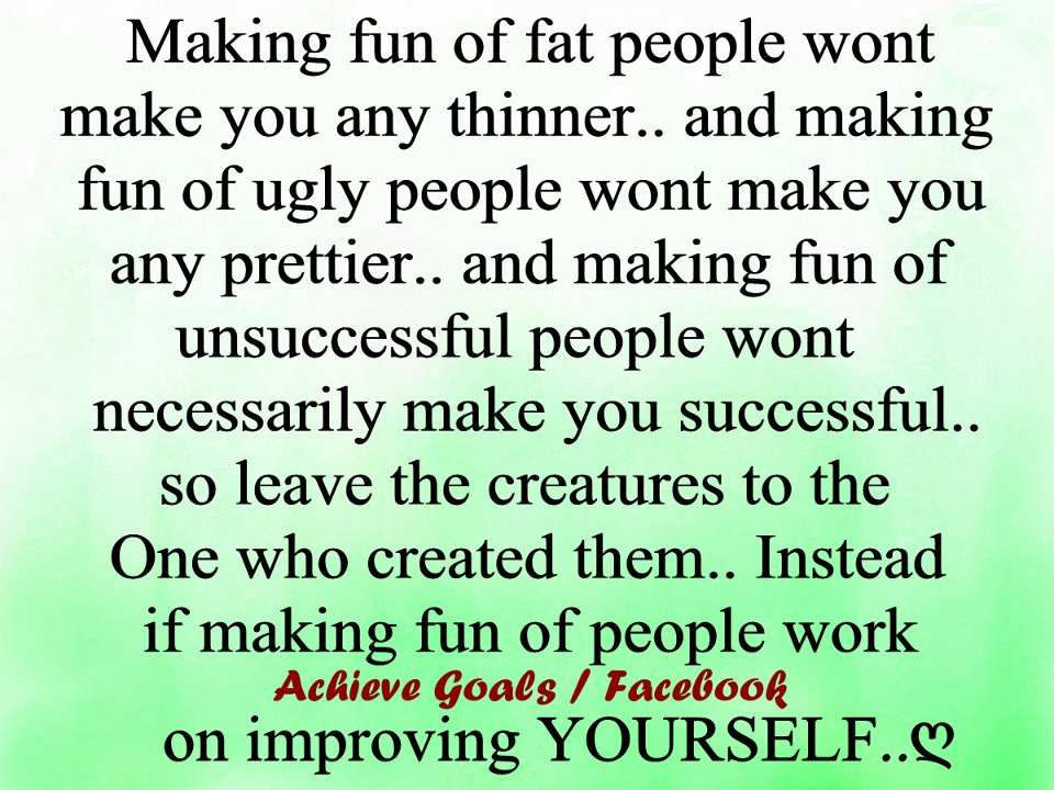 Love Life Dreams: Making fun of fat people wont make you any
