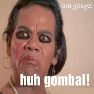 Huh! Gombal!