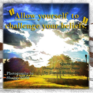 Allow yourself to challenge your beliefs.