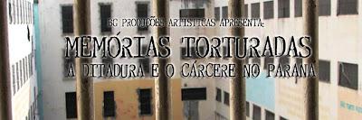 Memórias Torturadas: a Ditadura e o Cárcere no Paraná