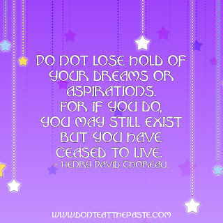 Do not lose hold of your dreams- Thoreau quote