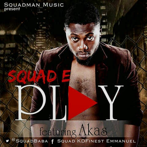 PLAY by SQUAD E, ft AKAS
