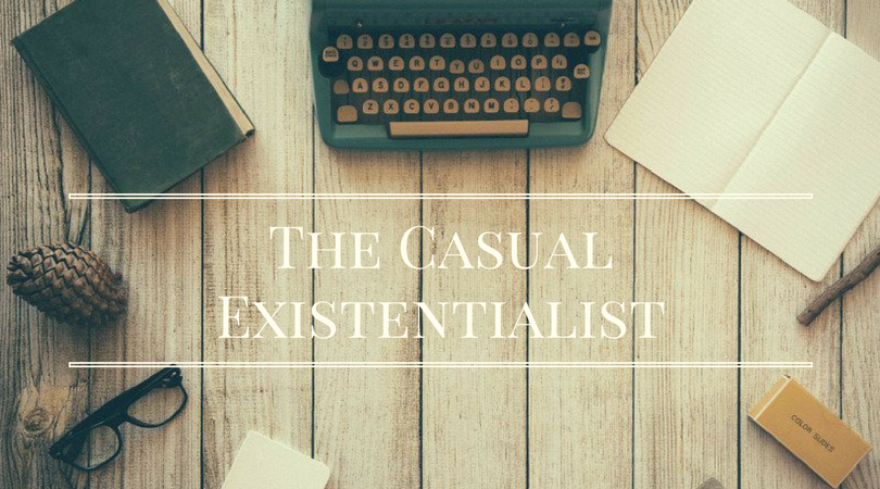 The Casual Existentialist