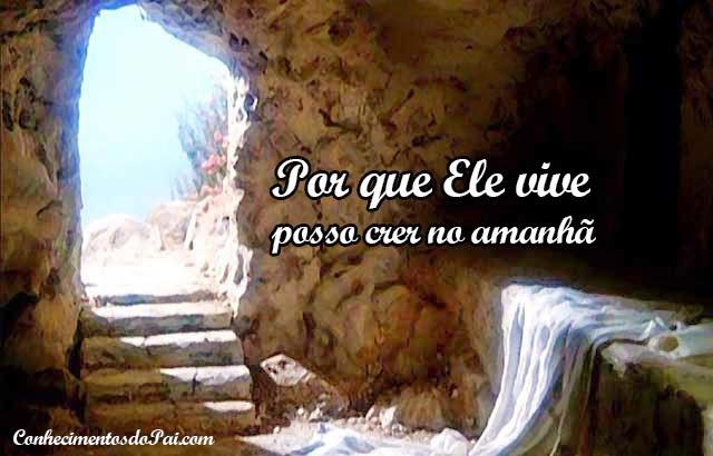 por que ele vive posso crer no amanha - Por Que Ele Vive Posso Crer no Amanhã - Hino da Harpa Cristã 545