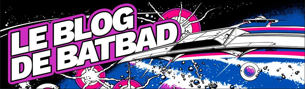 Le Blog de Batbad