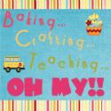 Baking…Crafting…Teaching…Oh My!