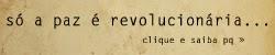 Campanha de conscientização sobre paz, democracia e revolução. Clique para entender melhor.