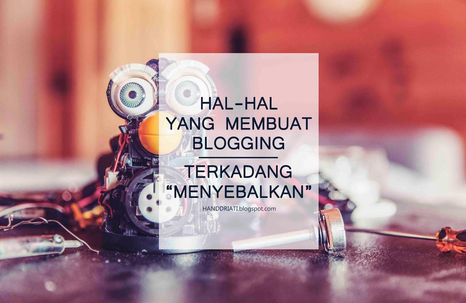 Hal-hal Yang Membuat Blogging Terkadang Menyebalkan