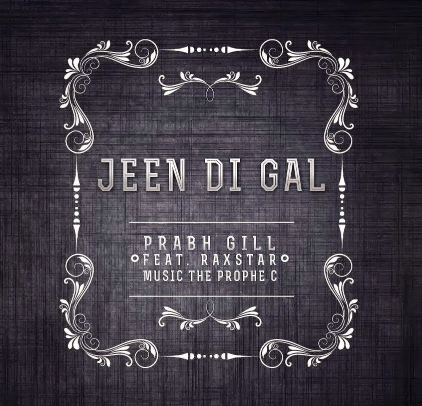 jeen di gal lyrics and hd video prabh gill feat  raxstar
