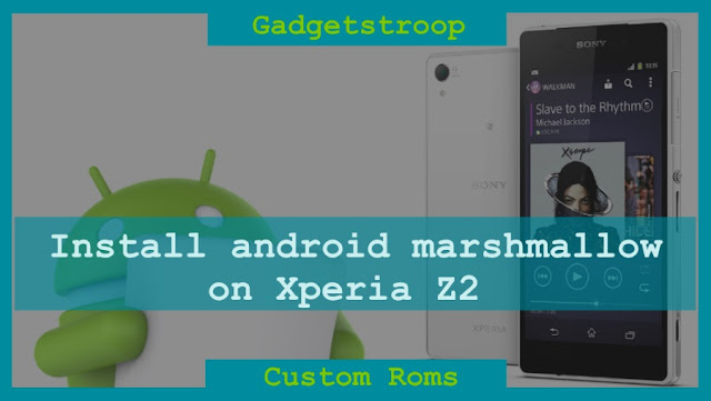 Android marshmallow based custom rom for Xperia z2 sirius