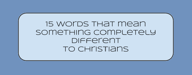 Sometimes Christianity sounds like a different language.