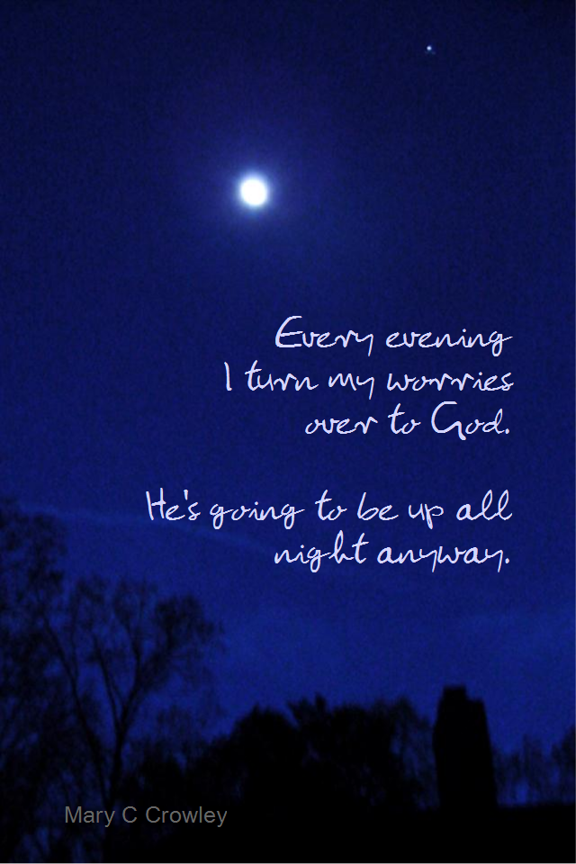 visual quote - image quotation for RELEASING - Every evening I turn my worries over to God. He's going to be up all night anyway. - Mary C Crowley