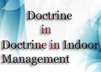 doctrine of indoor management Company law (also called  doctrine of ultra-vires doctrine of indoor management  doctrine of ultra-vires • doctrine of indoor management.