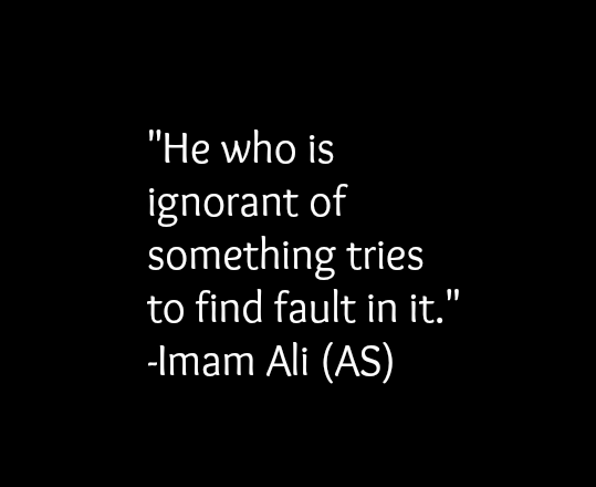 He who is ignorant of something tries to find fault in it.