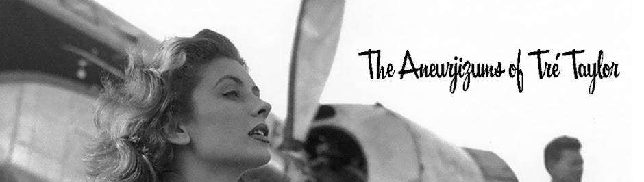The Aneurjizums of Miss Tré Taylor