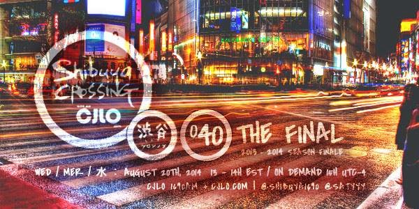 2013-2014 Season Finale Shibuya Crossing Episode 040 LIVE Wednesday August 20th!