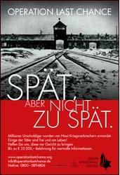 """Alemania: El Centro Simon Wiesenthal, relanza la campaña """"Tarde, pero no demasiado tarde"""" Al contrario que en España con los crímenes del Franquismo, los crímenes nazis no prescriben en Alemania. """"Tarde, pero no demasiado tarde"""". 68 años después del final de la II Guerra Mundial, se reactiva la caza de los últimos criminales de guerra nazis en Alemania con una campaña de carteles. Los carteles, muestran una fotografía en blanco y negro de la entrada al campo de exterminio nazi de Auschwitz-Birkenau bajo el titular «Operación Última Oportunidad». La campaña, prevista en las principales ciudades del país, ha sido lanzada por el Centro Simon Wiesenthal, la organización no gubernamental que cada año compila una lista de los ex torturadores del Tercer Reich más buscados. """"Millones de personas inocentes fueron asesinadas por criminales nazis. ¡Algunos autores están libres y vivos! Ayúdanos a llevarlos ante la justicia"""", se puede leer. Le sigue un número de teléfono. Se recompensa con hasta 25.000 euros la información relevante. """"No tenemos mucho tiempo. Dos o tres años como máximo"""",señala a France Press el historiador Efraim Zuroff, director del Centro Simon Wiesenthal en Israel y uno de los """"cazadores de nazis"""", el más famoso en el mundo. La operación tiene como objetivo descubrir nuevos casos aún desconocidos para las autoridades, según el Centro. Con ello se espera obtener pistas acerca de las personas que trabajaban en los campos de exterminio o servían en el Einsatzgruppen. Según él, unas 60 personas podrían ser procesadas, ya que los crímenes nazis no prescriben en Alemania. """"Había cerca de 6.000 personas que trabajaban en los campos y los Einsatzgruppen"""", explica el historiador. """"Se estima que el 2% de ellos todavía están vivos, unas 120 personas, y la mitad no podrían ser encarceladas por razones médicas, así llegamos al número de 60 restante"""". Dos casos, en Hungría y Alemania, han demostrado recientemente que la búsqueda de la justicia no conoce tregua. A mediado"""